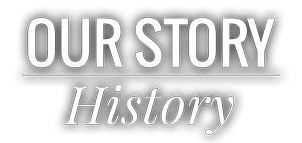 Our Story: History